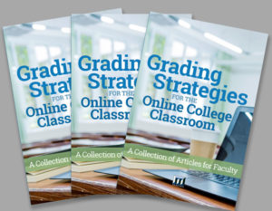 Grading Strategies for the Online College Classroom: A Collection of Articles for Faculty