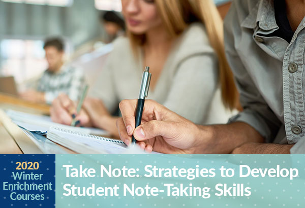 Winter Enrichment Course Take Note: Strategies to Develop Student Note-taking Skills